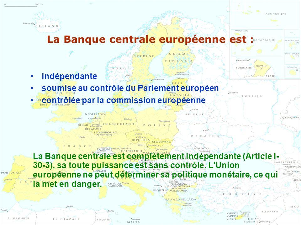 La Banque centrale européenne est : indépendante soumise au contrôle du Parlement européen contrôlée par la commission européenne La Banque centrale e
