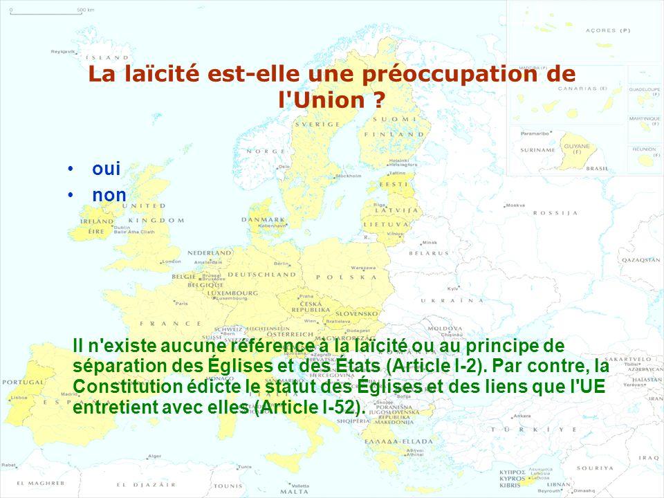 La laïcité est-elle une préoccupation de l'Union ? oui non II n'existe aucune référence à la laïcité ou au principe de séparation des Églises et des É