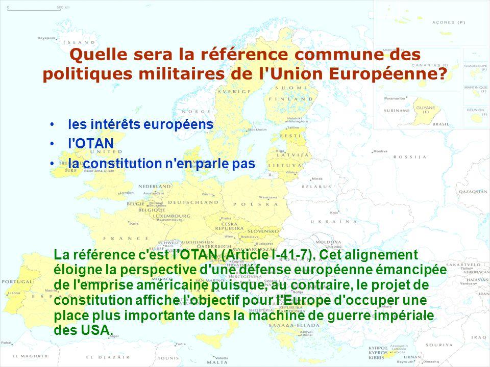 Quelle sera la référence commune des politiques militaires de l'Union Européenne? les intérêts européens l'OTAN la constitution n'en parle pas La réfé