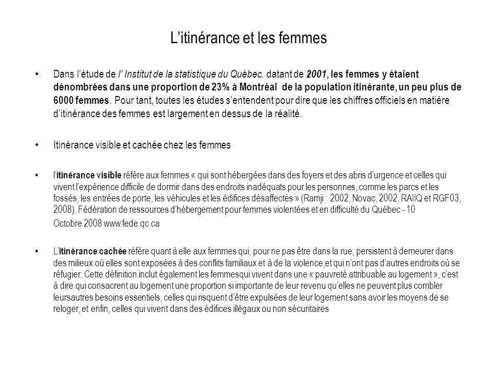 Litinérance et les femmes Dans létude de l Institut de la statistique du Québec. datant de 2001, les femmes y étaient dénombrées dans une proportion d