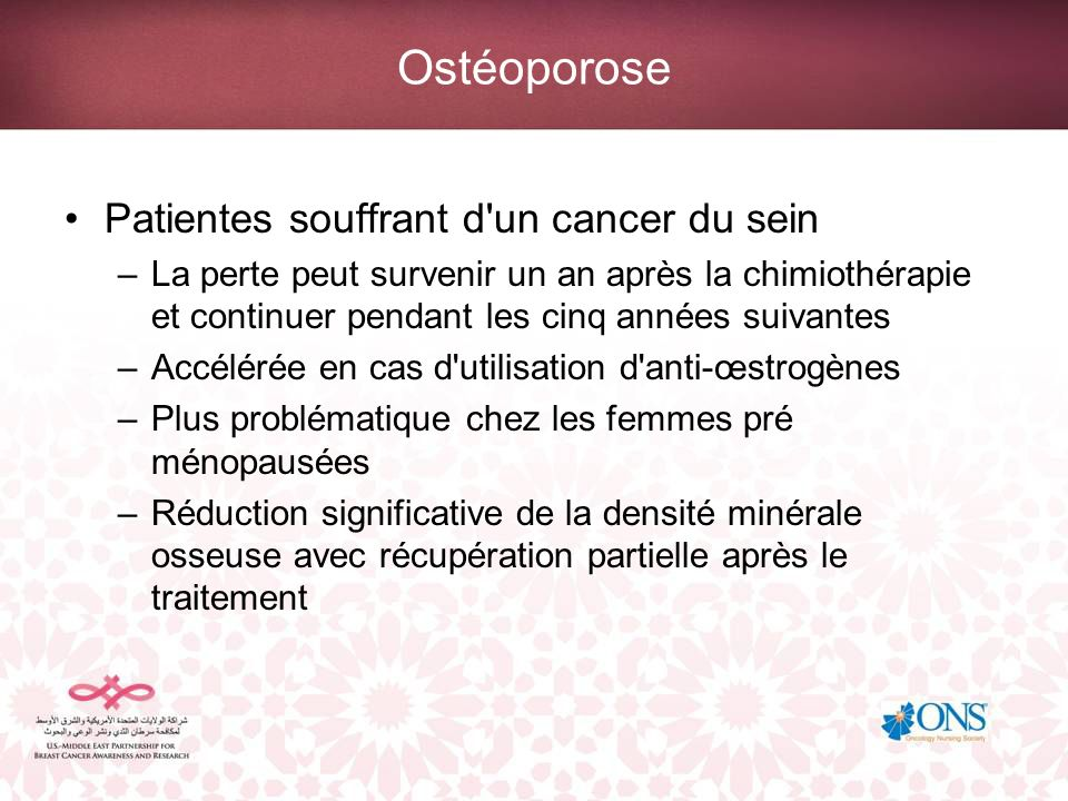 Ostéoporose Patientes souffrant d'un cancer du sein –La perte peut survenir un an après la chimiothérapie et continuer pendant les cinq années suivant