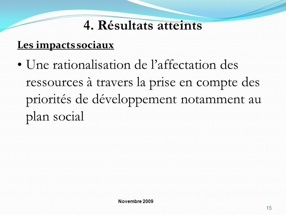 4. Résultats atteints Les impacts sociaux Une rationalisation de laffectation des ressources à travers la prise en compte des priorités de développeme