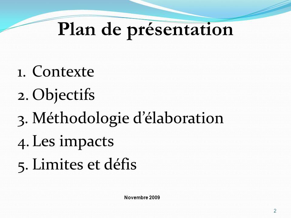 Plan de présentation 1. Contexte 2. Objectifs 3. Méthodologie délaboration 4. Les impacts 5. Limites et défis Novembre 2009 2