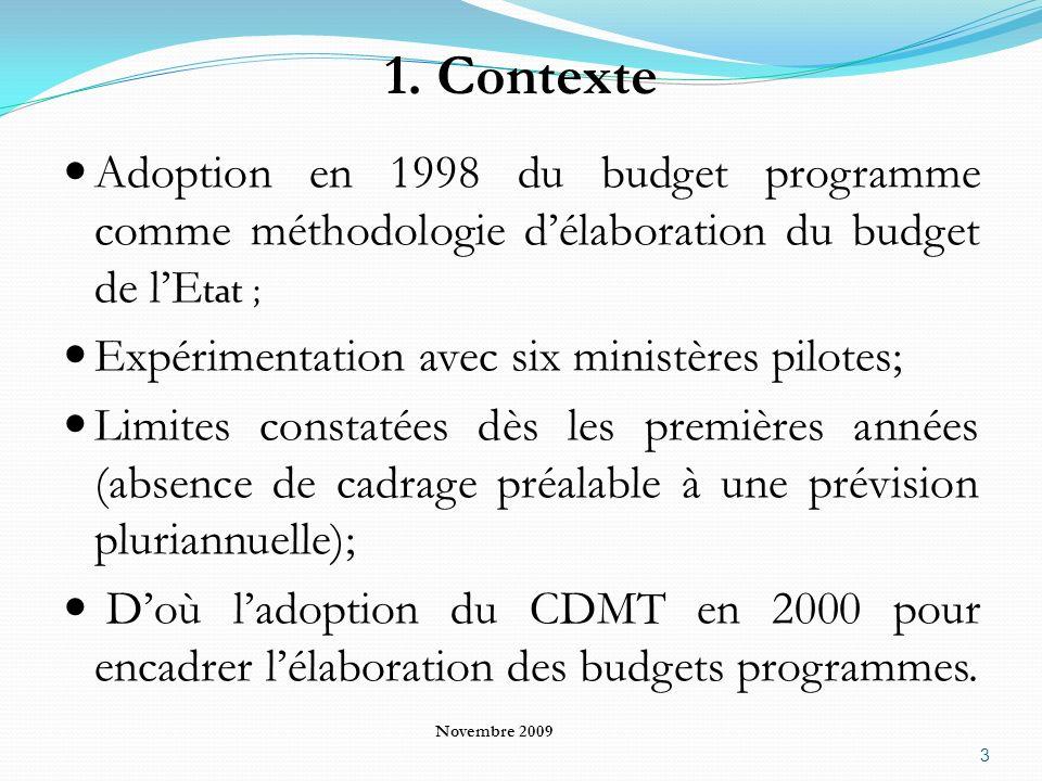 1. Contexte Adoption en 1998 du budget programme comme méthodologie délaboration du budget de lE tat ; Expérimentation avec six ministères pilotes; Li