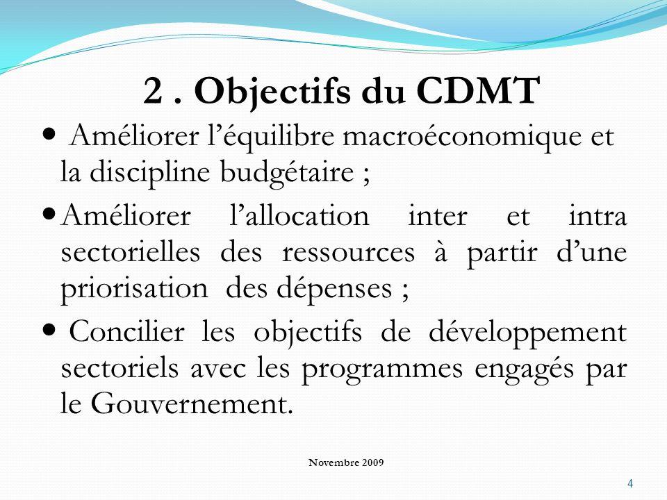 2. Objectifs du CDMT Améliorer léquilibre macroéconomique et la discipline budgétaire ; Améliorer lallocation inter et intra sectorielles des ressourc