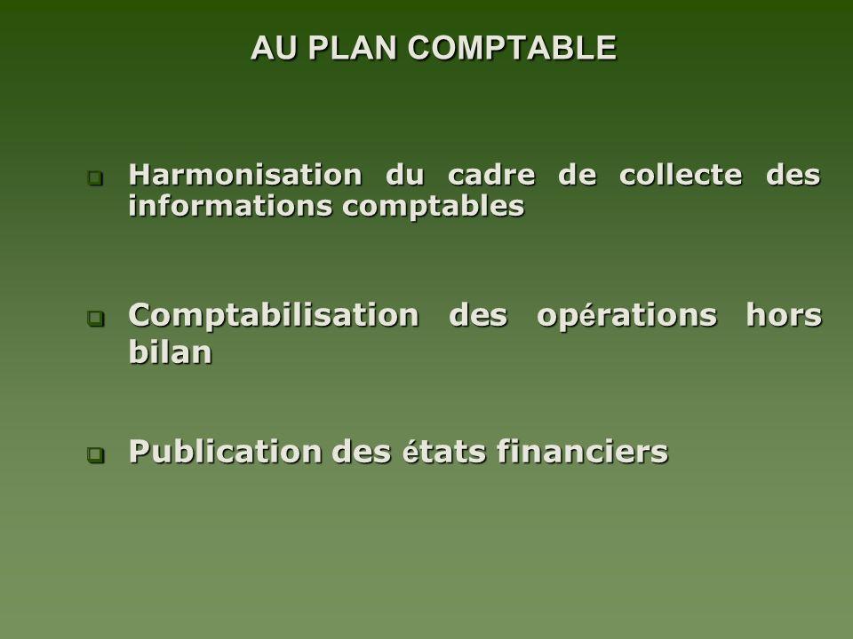 AU PLAN COMPTABLE AU PLAN COMPTABLE Harmonisation du cadre de collecte des informations comptables Harmonisation du cadre de collecte des informations