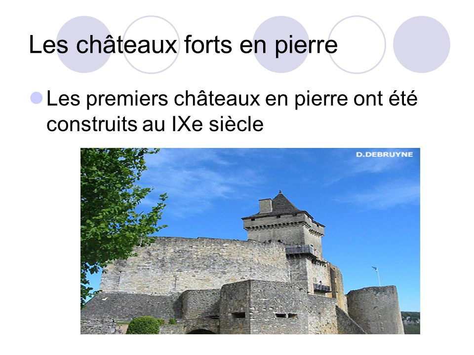 Les châteaux forts en pierre Les premiers châteaux en pierre ont été construits au IXe siècle
