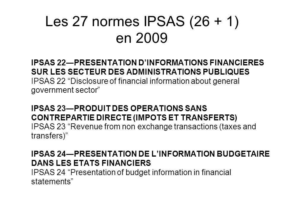 Les 27 normes IPSAS (26 + 1) en 2009 IPSAS 22PRESENTATION DINFORMATIONS FINANCIERES SUR LES SECTEUR DES ADMINISTRATIONS PUBLIQUES IPSAS 22 Disclosure