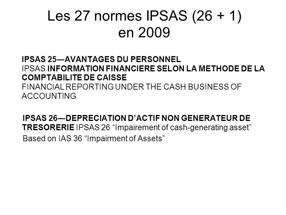 Les 27 normes IPSAS (26 + 1) en 2009 IPSAS 25AVANTAGES DU PERSONNEL IPSAS INFORMATION FINANCIERE SELON LA METHODE DE LA COMPTABILITE DE CAISSE FINANCI