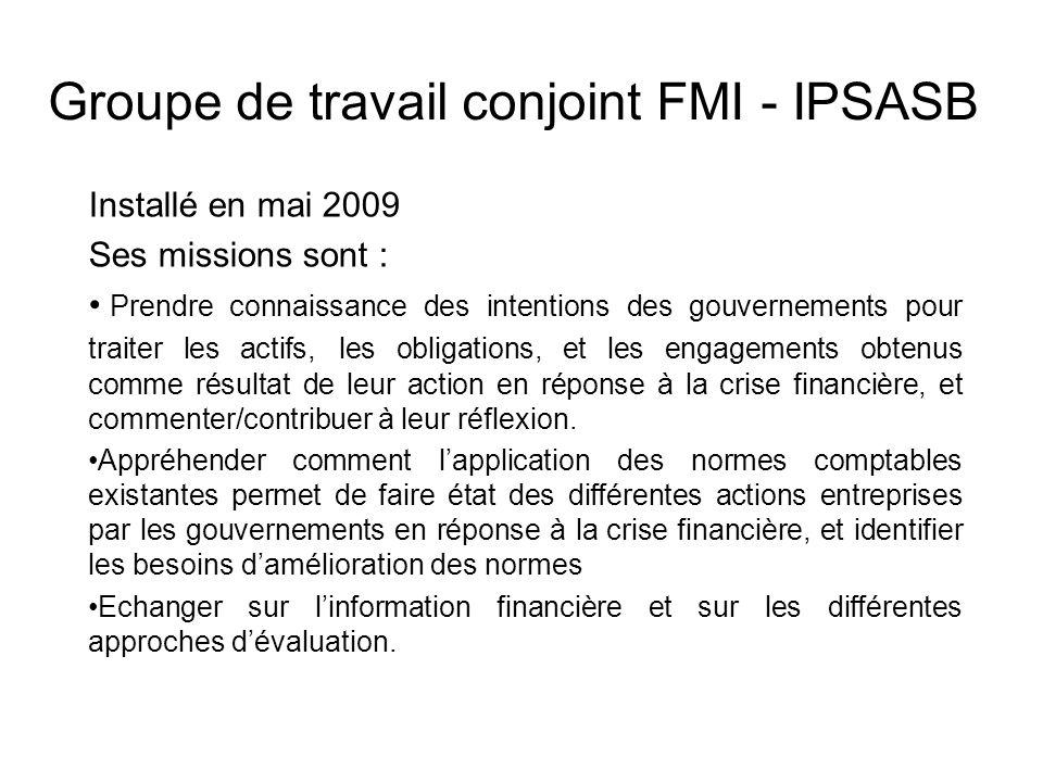 Groupe de travail conjoint FMI - IPSASB Installé en mai 2009 Ses missions sont : Prendre connaissance des intentions des gouvernements pour traiter le