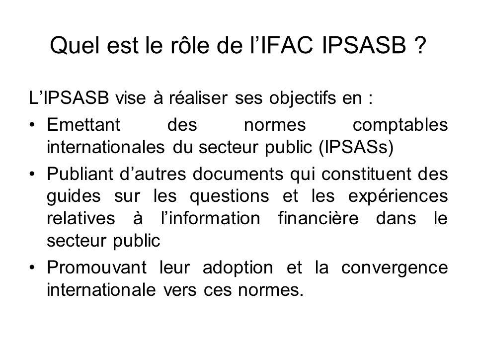 Quel est le rôle de lIFAC IPSASB ? LIPSASB vise à réaliser ses objectifs en : Emettant des normes comptables internationales du secteur public (IPSASs