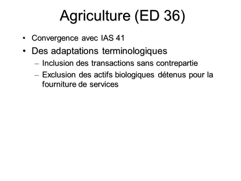 Agriculture (ED 36) Convergence avec IAS 41Convergence avec IAS 41 Des adaptations terminologiquesDes adaptations terminologiques – Inclusion des tran