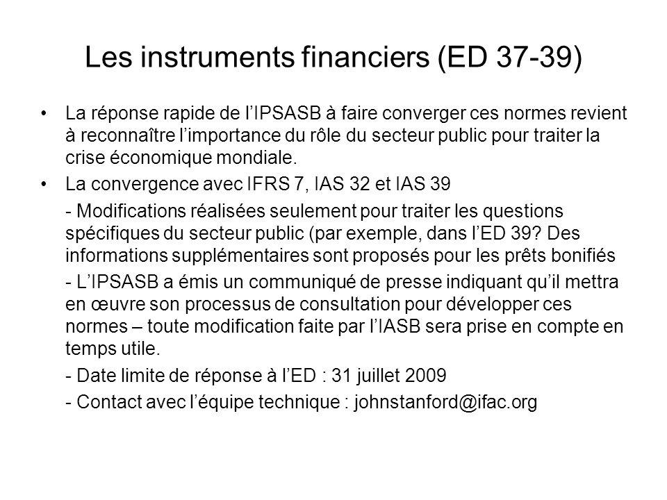 Les instruments financiers (ED 37-39) La réponse rapide de lIPSASB à faire converger ces normes revient à reconnaître limportance du rôle du secteur p