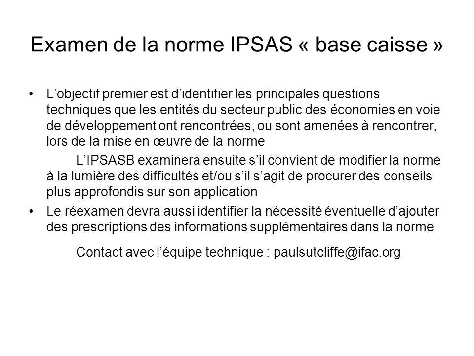 Examen de la norme IPSAS « base caisse » Lobjectif premier est didentifier les principales questions techniques que les entités du secteur public des