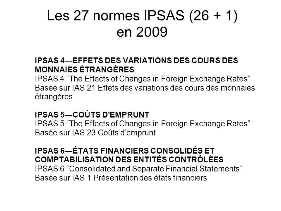 Les 27 normes IPSAS (26 + 1) en 2009 IPSAS 4EFFETS DES VARIATIONS DES COURS DES MONNAIES ÉTRANGÈRES IPSAS 4 The Effects of Changes in Foreign Exchange