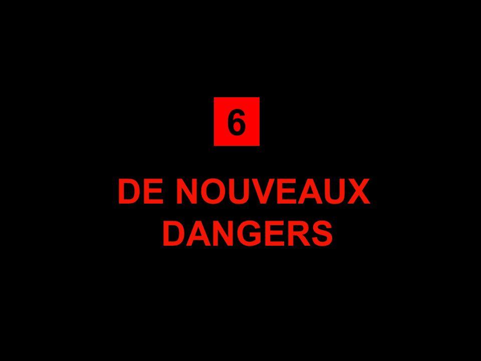 DE NOUVEAUX DANGERS 6