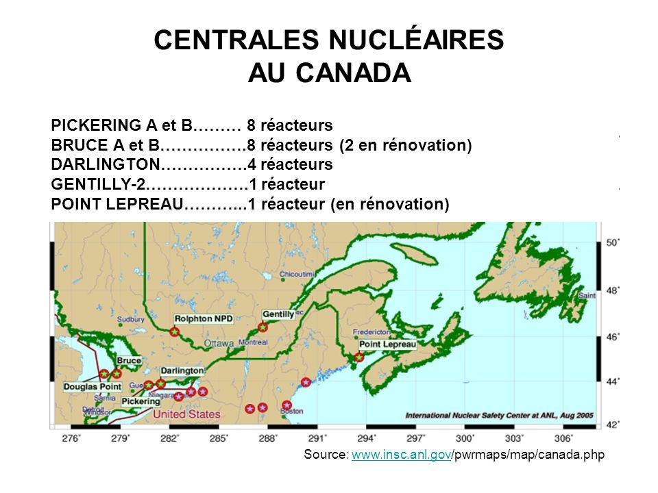 CENTRALES NUCLÉAIRES AU CANADA Source: www.insc.anl.gov/pwrmaps/map/canada.phpwww.insc.anl.gov PICKERING A et B……… 8 réacteurs BRUCE A et B…………….8 réa