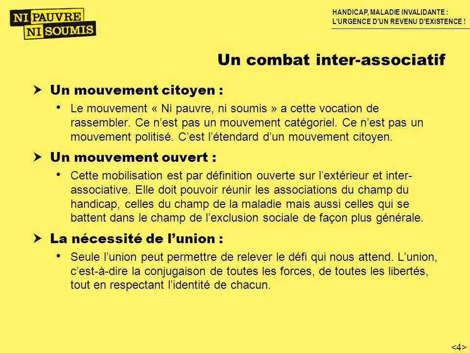 HANDICAP, MALADIE INVALIDANTE : L'URGENCE D'UN REVENU D'EXISTENCE ! Un combat inter-associatif Un mouvement citoyen : Le mouvement « Ni pauvre, ni sou