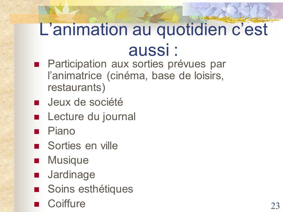 23 Lanimation au quotidien cest aussi : Participation aux sorties prévues par lanimatrice (cinéma, base de loisirs, restaurants) Jeux de société Lectu