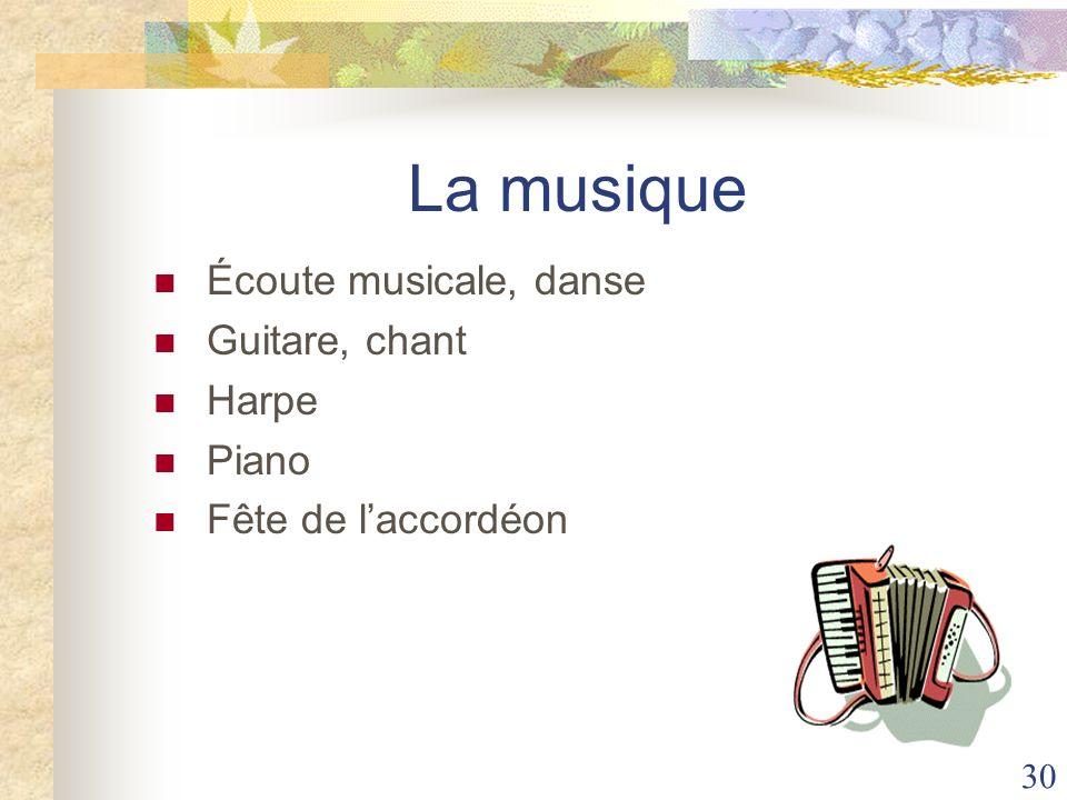 30 La musique Écoute musicale, danse Guitare, chant Harpe Piano Fête de laccordéon