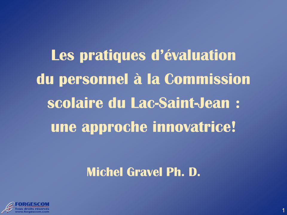 1 Les pratiques dévaluation du personnel à la Commission scolaire du Lac-Saint-Jean : une approche innovatrice! Michel Gravel Ph. D.