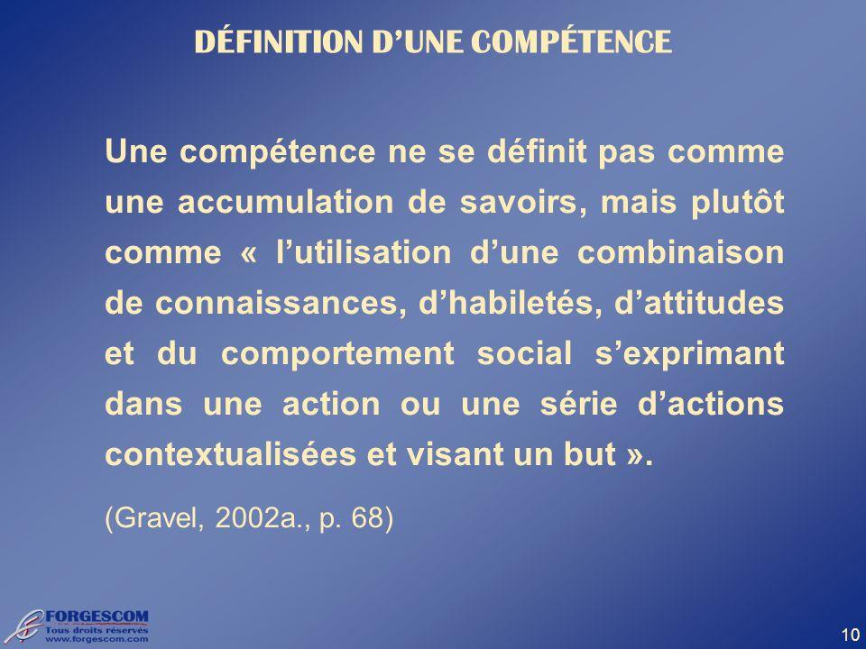 10 Une compétence ne se définit pas comme une accumulation de savoirs, mais plutôt comme « lutilisation dune combinaison de connaissances, dhabiletés,