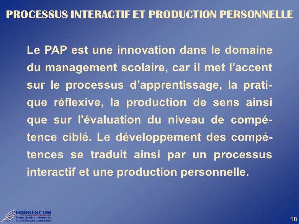 18 Le PAP est une innovation dans le domaine du management scolaire, car il met l'accent sur le processus dapprentissage, la prati- que réflexive, la