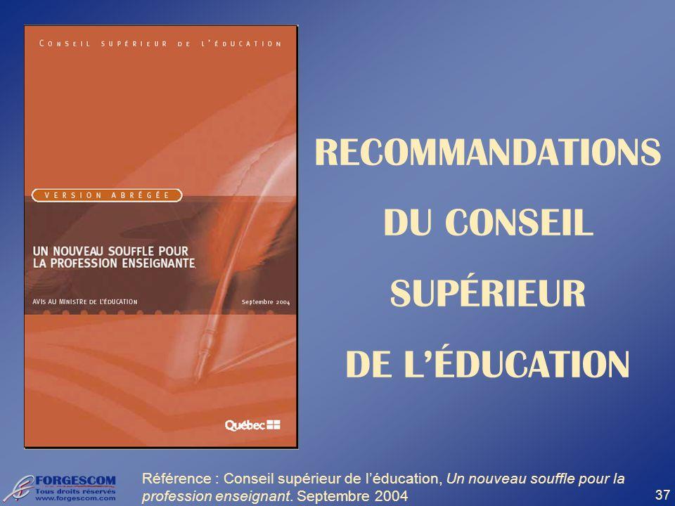 37 RECOMMANDATIONS DU CONSEIL SUPÉRIEUR DE LÉDUCATION Référence : Conseil supérieur de léducation, Un nouveau souffle pour la profession enseignant. S