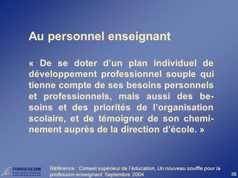 38 Au personnel enseignant « De se doter dun plan individuel de développement professionnel souple qui tienne compte de ses besoins personnels et prof