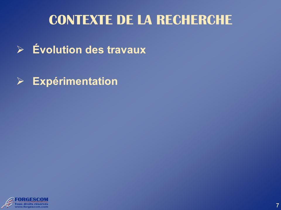 7 CONTEXTE DE LA RECHERCHE Évolution des travaux Expérimentation