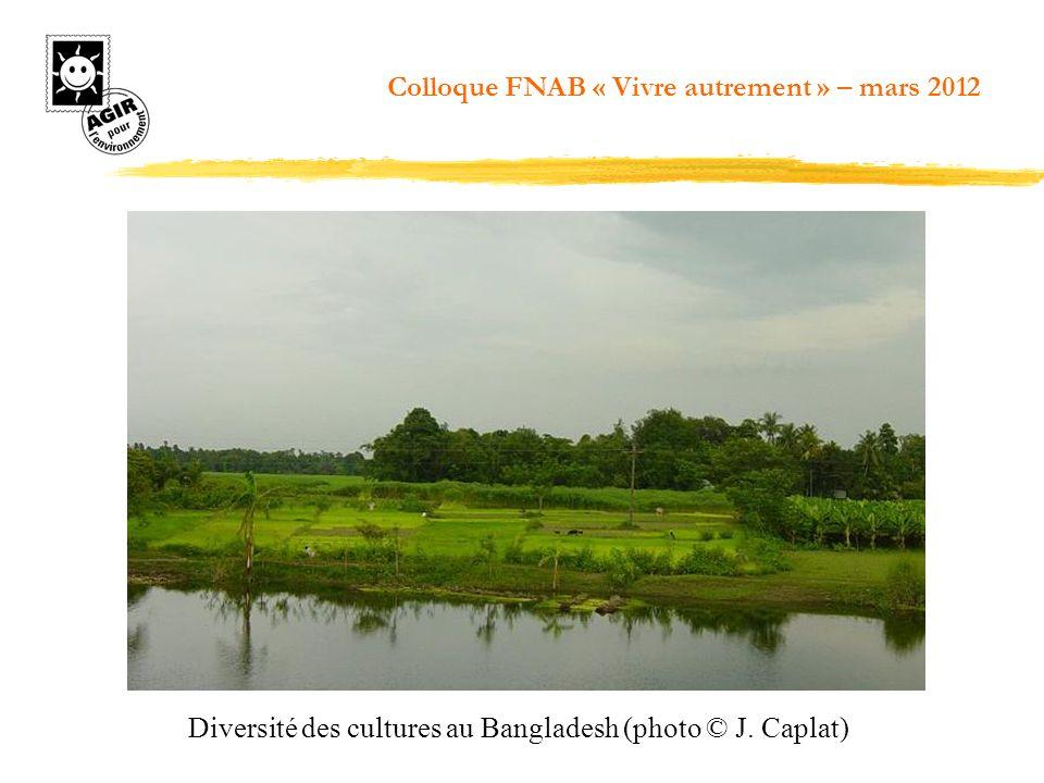 Diversité des cultures au Bangladesh (photo © J. Caplat) Colloque FNAB « Vivre autrement » – mars 2012