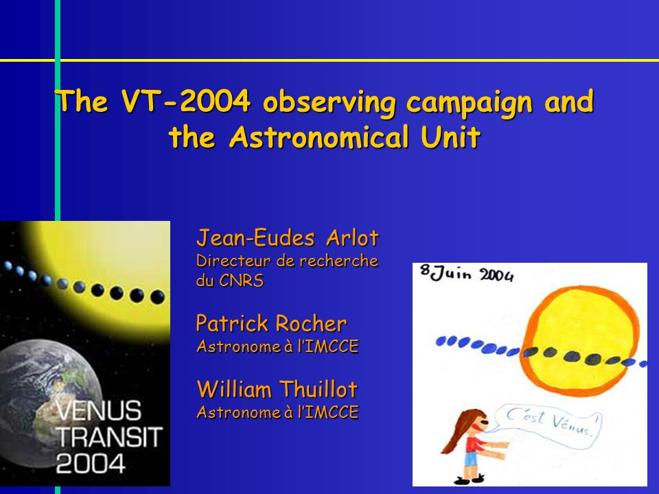 The VT-2004 observing campaign and the Astronomical Unit Jean-Eudes Arlot Directeur de recherche du CNRS Patrick Rocher Astronome à lIMCCE William Thu