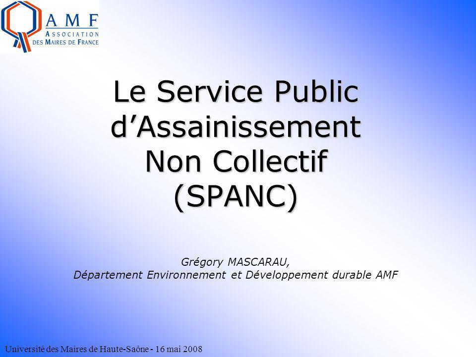 Université des Maires de Haute-Saône - 16 mai 2008 Le Service Public dAssainissement Non Collectif (SPANC) Le Service Public dAssainissement Non Colle