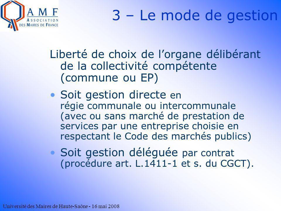 Université des Maires de Haute-Saône - 16 mai 2008 3 – Le mode de gestion Liberté de choix de lorgane délibérant de la collectivité compétente (commun