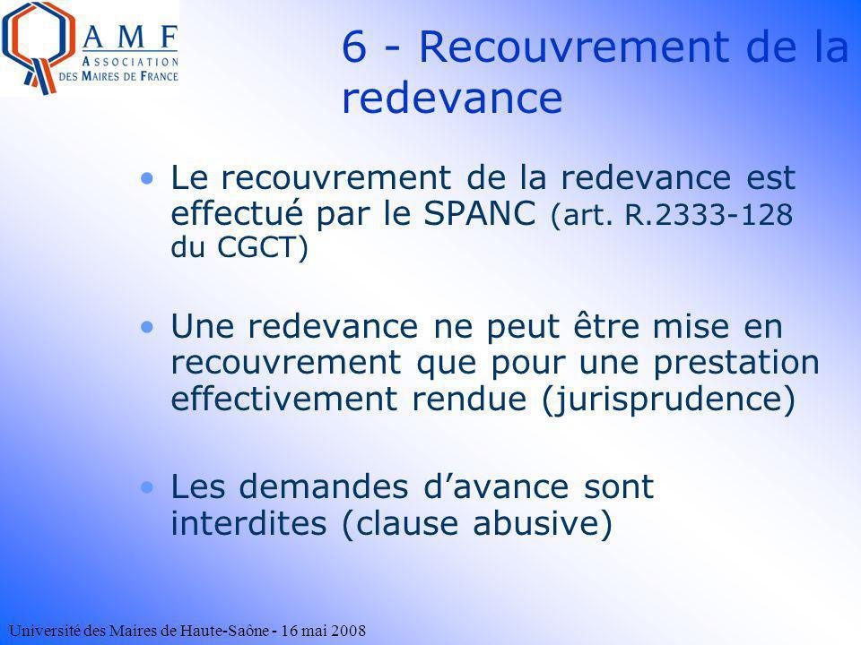 Université des Maires de Haute-Saône - 16 mai 2008 6 - Recouvrement de la redevance Le recouvrement de la redevance est effectué par le SPANC (art. R.