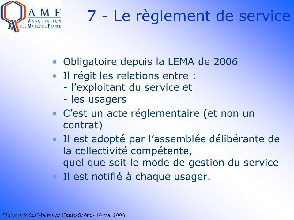 Université des Maires de Haute-Saône - 16 mai 2008 7 - Le règlement de service Obligatoire depuis la LEMA de 2006 Il régit les relations entre : - lex