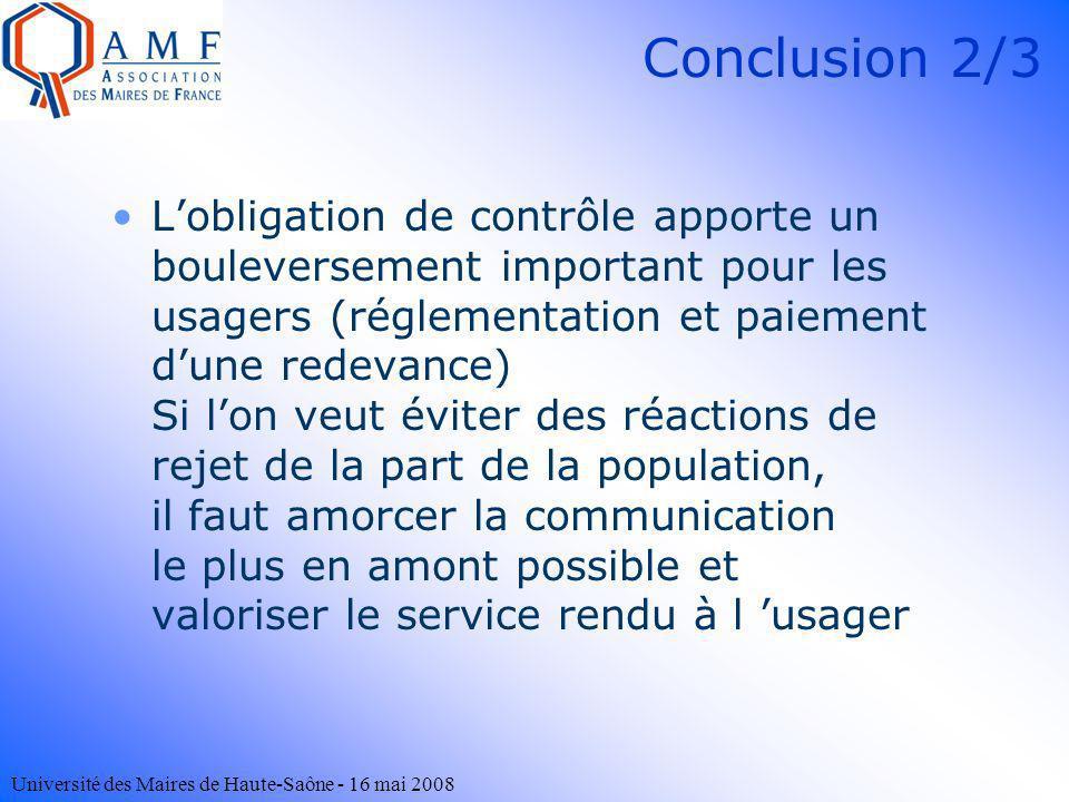 Université des Maires de Haute-Saône - 16 mai 2008 Conclusion 2/3 Lobligation de contrôle apporte un bouleversement important pour les usagers (réglem