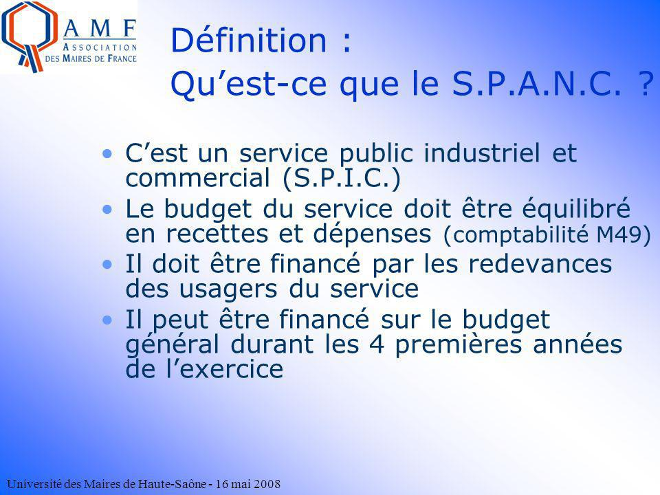 Université des Maires de Haute-Saône - 16 mai 2008 Définition : Quest-ce que le S.P.A.N.C. ? Cest un service public industriel et commercial (S.P.I.C.