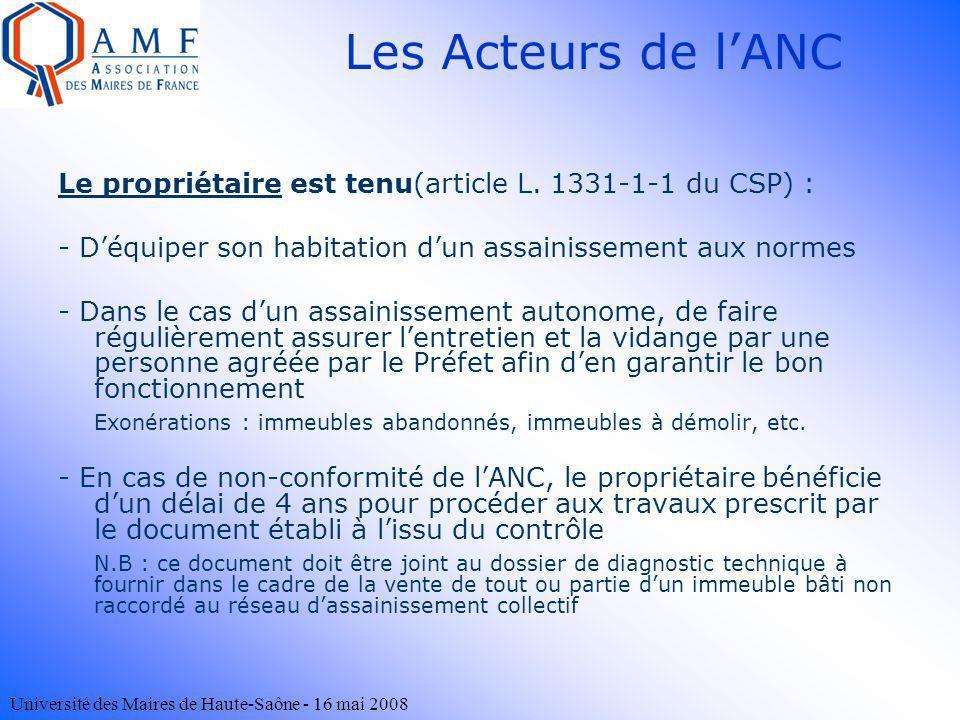 Université des Maires de Haute-Saône - 16 mai 2008 Le propriétaire est tenu(article L. 1331-1-1 du CSP) : - Déquiper son habitation dun assainissement