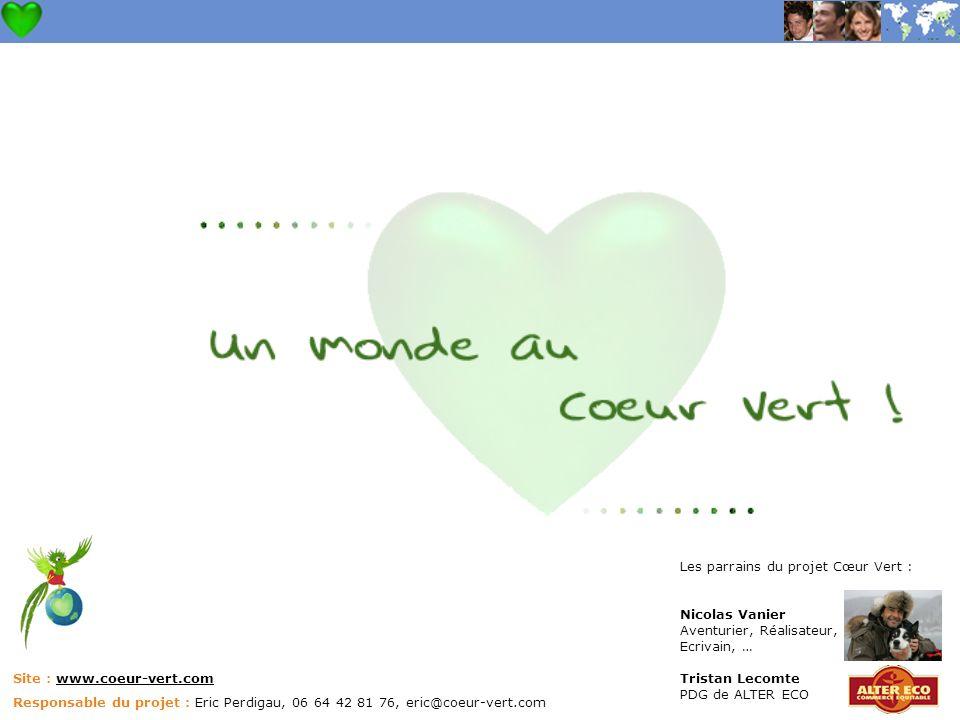 Site : www.coeur-vert.com Responsable du projet : Eric Perdigau, 06 64 42 81 76, eric@coeur-vert.com Les parrains du projet Cœur Vert : Nicolas Vanier