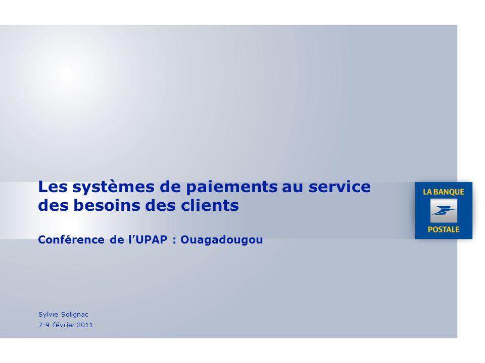Les systèmes de paiements au service des besoins des clients Conférence de lUPAP : Ouagadougou Sylvie Solignac 7-9 février 2011