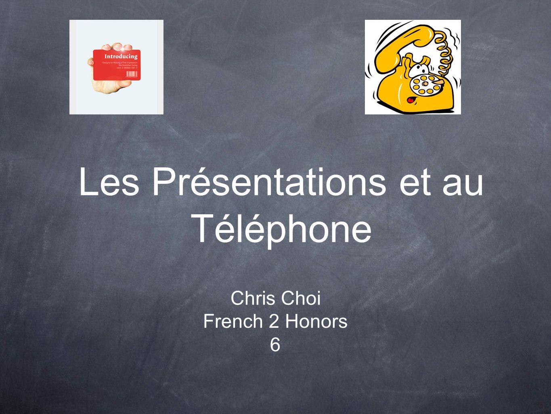 Les Présentations et au Téléphone Chris Choi French 2 Honors 6