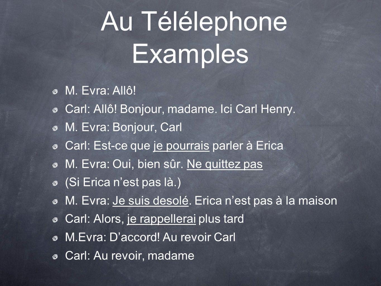 Au Télélephone Examples M. Evra: Allô. Carl: Allô.