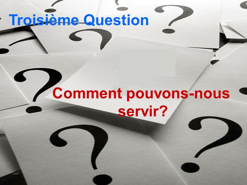 Comment pouvons-nous servir? Troisième Question