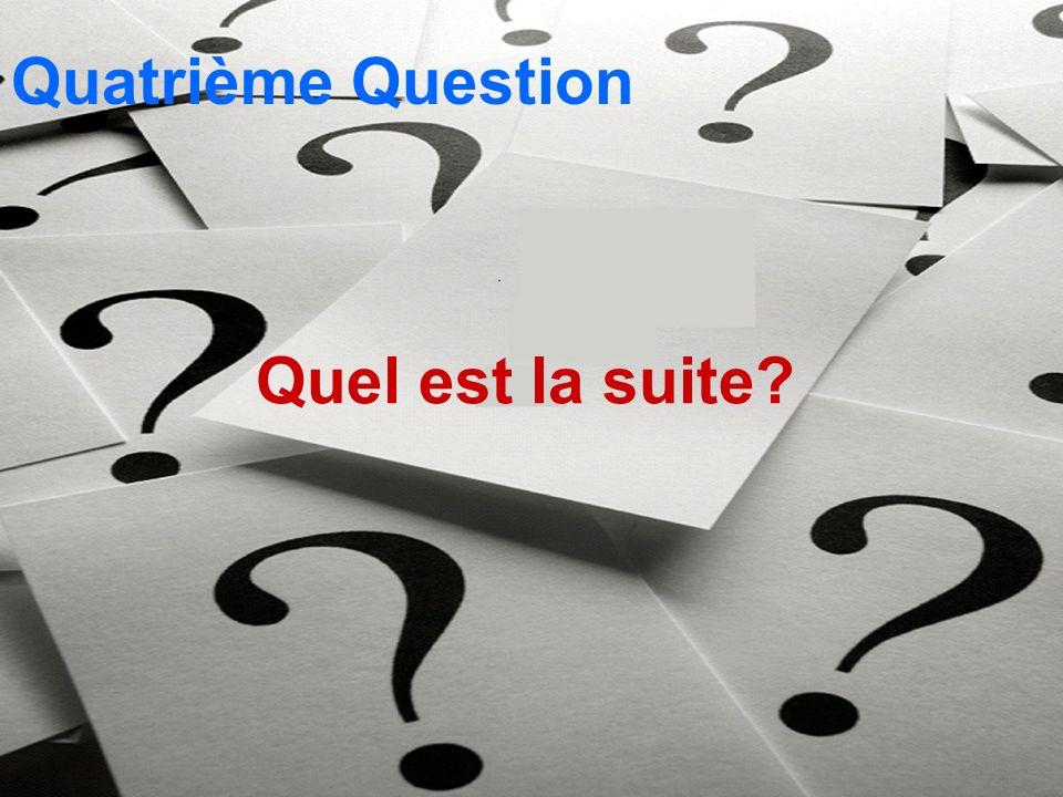Quel est la suite? Quatrième Question