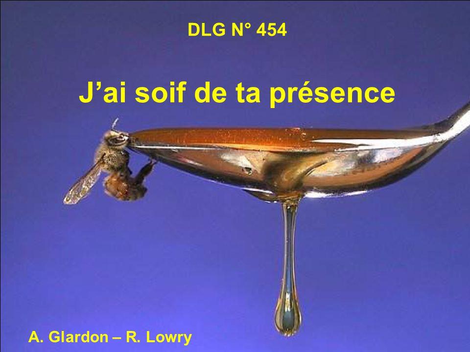 1.Jai soif de ta présence, Divin chef de ma foi; Dans ma faiblesse immense Que ferais-je sans toi?