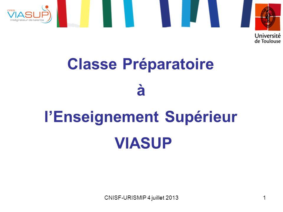 CNISF-URISMIP 4 juillet 20131 Classe Préparatoire à lEnseignement Supérieur VIASUP