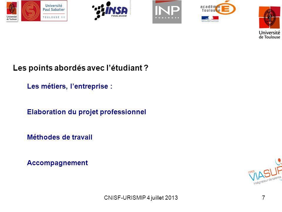 CNISF-URISMIP 4 juillet 20137 Les points abordés avec létudiant ? Les métiers, lentreprise : Elaboration du projet professionnel Méthodes de travail A