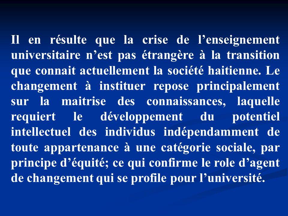 Il en résulte que la crise de lenseignement universitaire nest pas étrangère à la transition que connait actuellement la société haitienne. Le changem