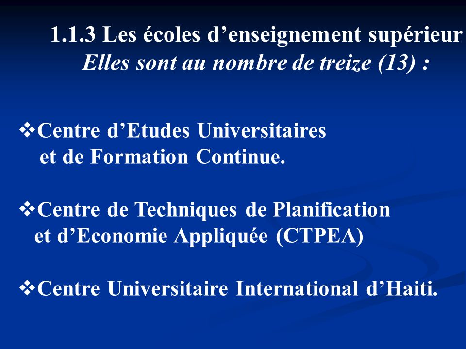 1.1.3 Les écoles denseignement supérieur Elles sont au nombre de treize (13) : Centre dEtudes Universitaires et de Formation Continue. Centre de Techn